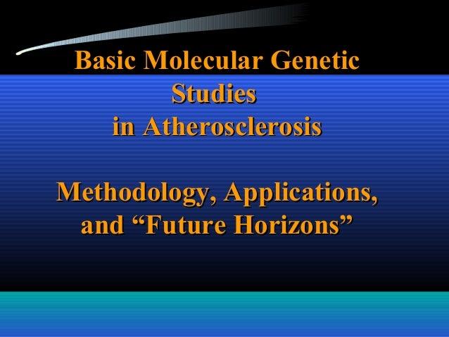 Basic Molecular GeneticBasic Molecular Genetic StudiesStudies in Atherosclerosisin Atherosclerosis Methodology, Applicatio...