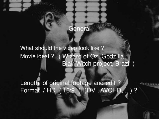 GeneralWhat should the video look like ?Movie ideal ? ( Wizard of Oz, Godzilla,               Blair Witch project, Brazil ...