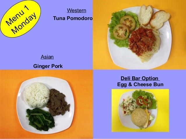 Deli Bar Option Egg & Cheese Bun Tuna Pomodoro M enu 1 M onday Asian Ginger Pork Western