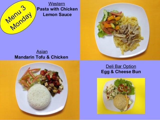 Mandarin Tofu & Chicken Pasta with Chicken Lemon Sauce M enu 3 M onday Asian Western Deli Bar Option Egg & Cheese Bun