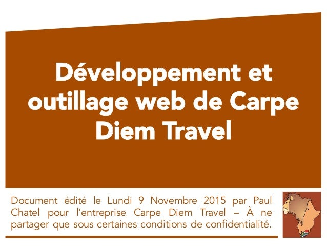 Développement et outillage web de Carpe Diem Travel Document édité le Lundi 9 Novembre 2015 par Paul Chatel pour l'entrepr...