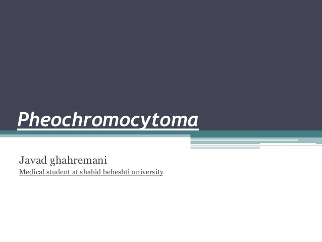 Pheochromocytoma Javad ghahremani Medical student at shahid beheshti university