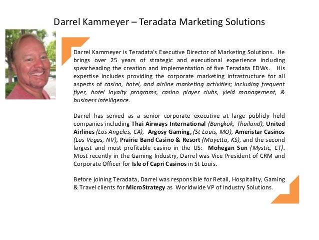 Darrel Kammeyer – Teradata Marketing Solutions Darrel Kammeyer is Teradata's Executive Director of Marketing Solutions. He...