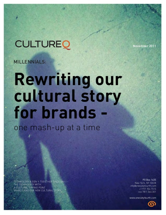 MILLENNIALS: Rewriting our cultural story for brands - one mash-up at a time TECHNOLOGY & GEN Y: TOGETHER SINCE DAY 1 THE ...