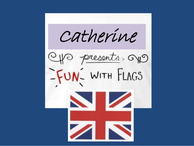 Fun with flags! Catherine