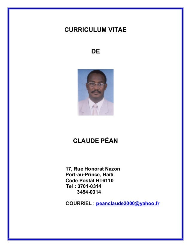 CURRICULUM VITAE DE CLAUDE PÉAN 17, Rue Honorat Nazon Port-au-Prince, Haïti Code Postal HT6110 Tel : 3701-0314 3454-0314 C...
