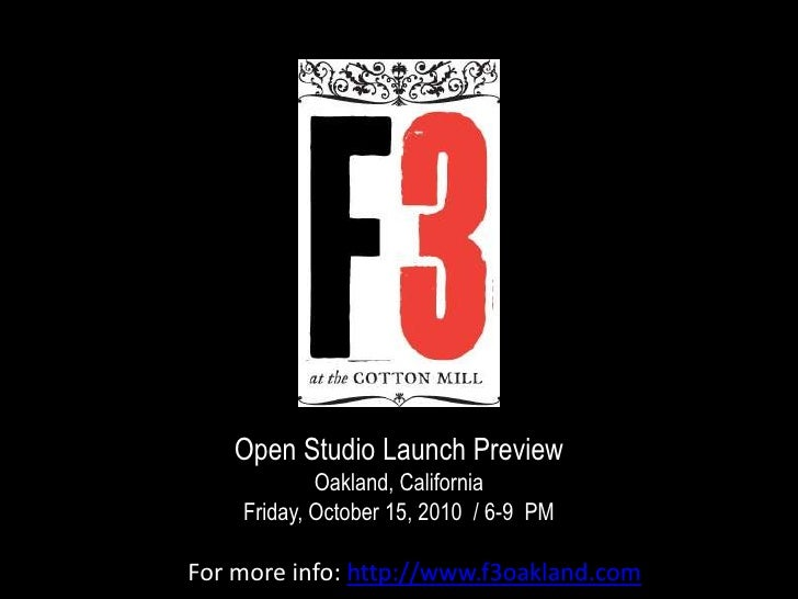 Open Studio Launch Preview<br />Oakland, CaliforniaFriday, October 15, 2010  / 6-9  PM<br />For more info: http://www.f3oa...