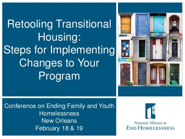 1 Retooling Transitional Housing: Steps for Implementing Changes to Your Program Conference on Ending Family and Youth Hom...