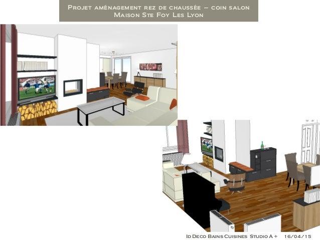 Projet aménagement rez de chaussée – coin salon Maison Ste Foy Les Lyon Id Deco Bains Cuisines Studio A + 16/04/15