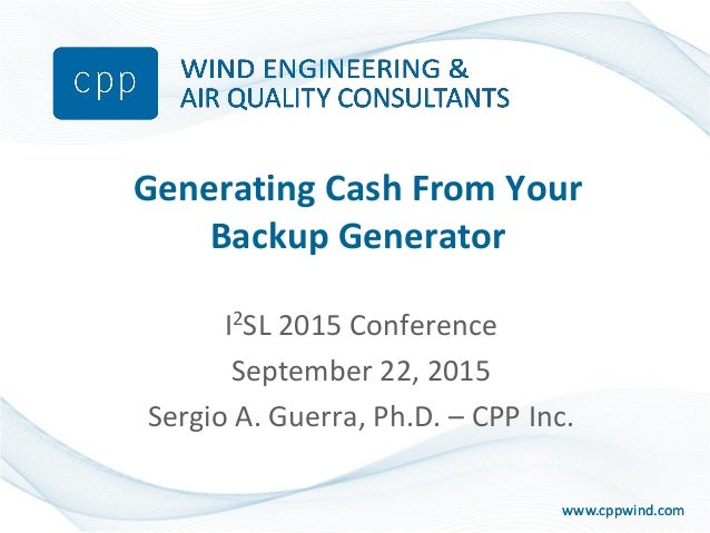 www.cppwind.comwww.cppwind.com Generating Cash From Your Backup Generator I2SL 2015 Conference September 22, 2015 Sergio A...