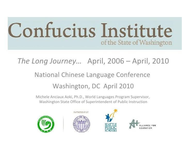 The Long Journey…  April, 2006 – April, 2010 National Chinese Language Conference  Washington, DC  April 2010 Michele Anci...