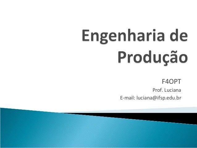 F4OPT               Prof. LucianaE-mail: luciana@ifsp.edu.br