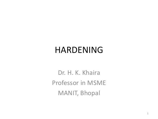 HARDENING Dr. H. K. Khaira Professor in MSME MANIT, Bhopal 1
