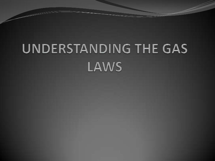 UNDERSTANDING THE GAS LAWS <br />