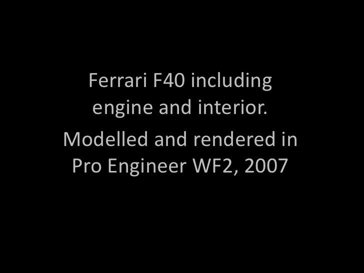 Ferrari F40 including engine and interior. <br />Modelled and rendered in Pro Engineer WF2, 2007<br />