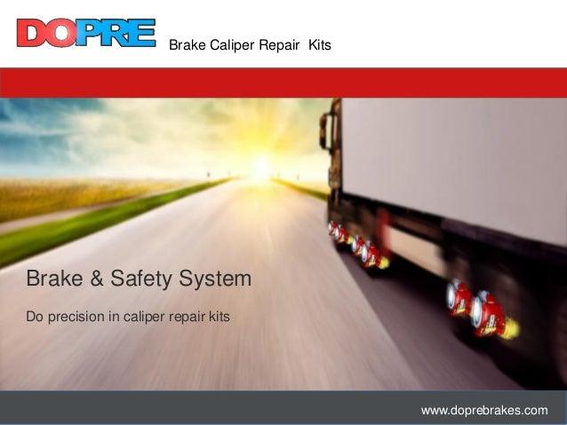 Brake Caliper Repair Kits www.doprebrakes.com Brake & Safety System Do precision in caliper repair kits