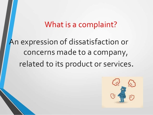 complaint handling Keep comprehensive records of all customer complaints, from the initial problem to the eventual solution  however, by handling any complaints quickly and .