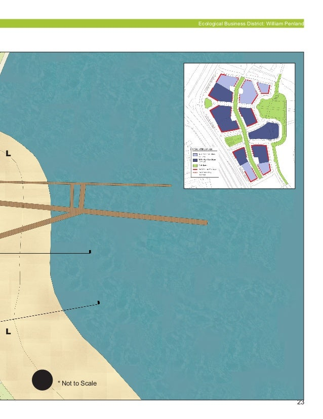 23 * Not to Scale Ecological Business District: William Penland L L
