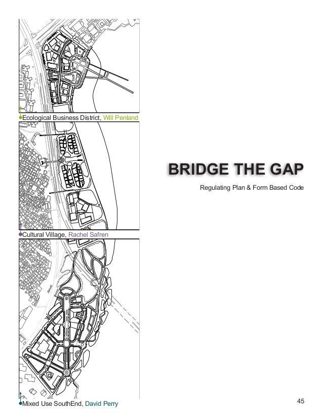 45 BRIDGE THE GAP Regulating Plan & Form Based Code Ecological Business District, Will Penland Cultural Village, Rachel Sa...