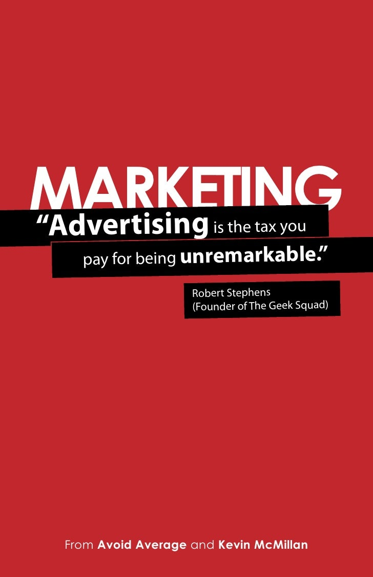 """MARKETING """"Advertising            is the tax you    pay for being unremarkable.""""                     Robert Stephens      ..."""