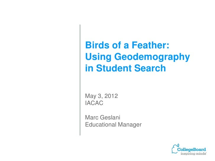 Birds of a Feather:Using Geodemographyin Student SearchMay 3, 2012IACACMarc GeslaniEducational Manager