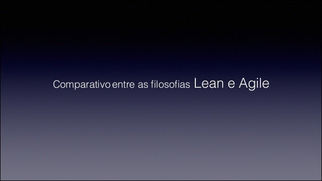 Comparativo entre as filosofias Lean e Agile