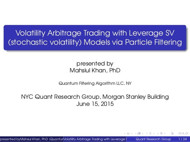 Volatility Arbitrage Trading with Leverage SV (stochastic volatility) Models via Particle Filtering presented by Mahsiul K...