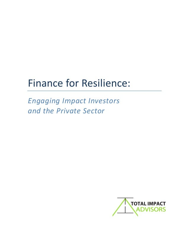 ! ! ! ! ! ! ! ! ! ! ! Finance'for'Resilience:! Engaging&Impact&Investors&& and&the&Private&Sector& ! ! ! ! ! ! ! ! ! ! ! !...