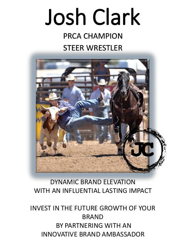 Josh Clark PRCA CHAMPION STEER WRESTLER DYNAMIC BRAND ELEVATION WITH AN INFLUENTIAL LASTING IMPACT INVEST IN THE FUTURE GR...