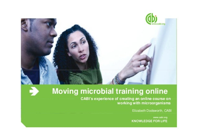 Moving microbial training online CABI's experience of creating an online course on working with microorganisms Elizabeth D...