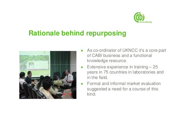 Rationale behind repurposing ● As co-ordinator of UKNCC it's a core part of CABI business and a functional knowledge resou...