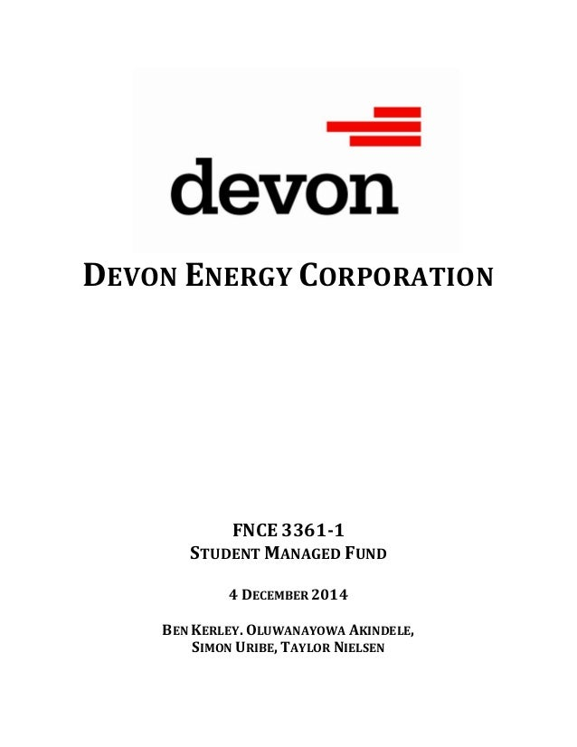 DEVON ENERGY CORPORATION FNCE 3361-1 STUDENT MANAGED FUND 4 DECEMBER 2014 BEN KERLEY. OLUWANAYOWA AKINDELE, SIMON URIBE, T...