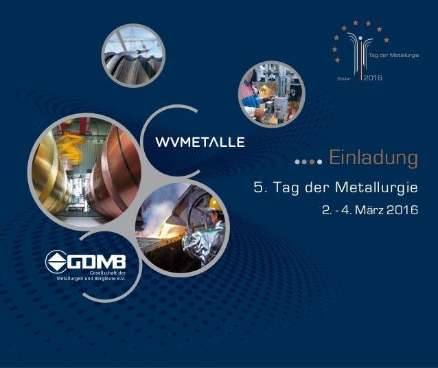 T r 2016 5. Tag der Metallurgie 2. - 4. März 2016 Einladung