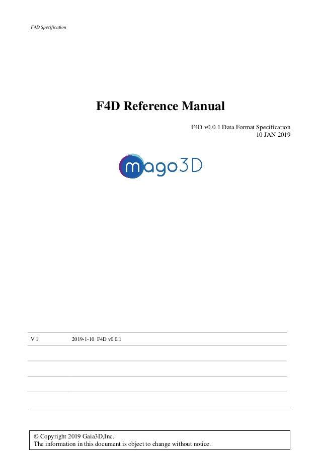 F4D Specification F4D Reference Manual F4D v0.0.1 Data Format Specification 10 JAN 2019 V 1 2019-1-10 F4D v0.0.1 © Copyrig...