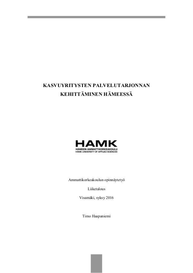 KASVUYRITYSTEN PALVELUTARJONNAN KEHITTÄMINEN HÄMEESSÄ Ammattikorkeakoulun opinnäytetyö Liiketalous Visamäki, syksy 2016 Ti...