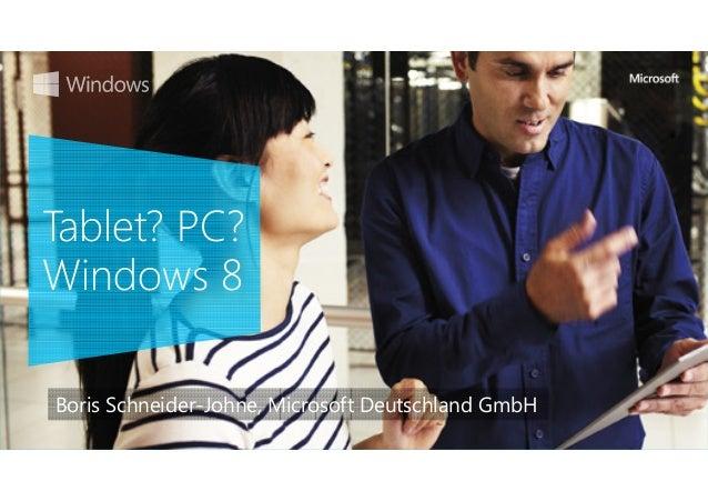Tablet? PC?Windows 8Boris Schneider-Johne, Microsoft Deutschland GmbH