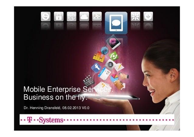 Mobile Enterprise Services.Business on the fly.Dr. Henning Dransfeld, 08.02.2013 V0.0
