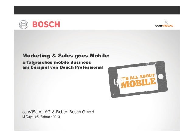 Marketing & Sales goes Mobile:Erfolgreiches mobile Businessam Beispiel von Bosch ProfessionalconVISUAL AG & Robert Bosch G...