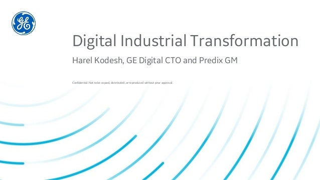 Confidential. Not to be copied, distributed, or reproduced without prior approval. Digital Industrial Transformation Harel...