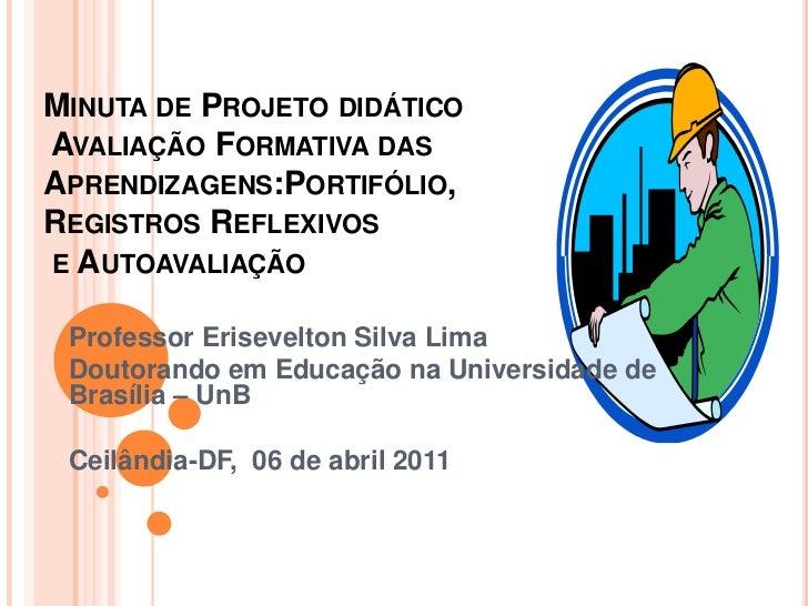 Minuta de Projeto didático Avaliação Formativa das Aprendizagens:Portifólio, Registros Reflexivos e Autoavaliação<br />Pro...