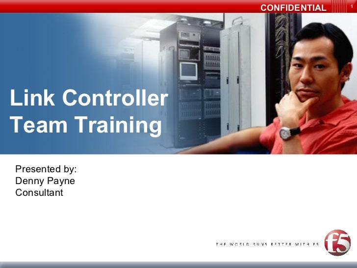 CONFIDENTIAL   1Link ControllerTeam TrainingPresented by:Denny PayneConsultant