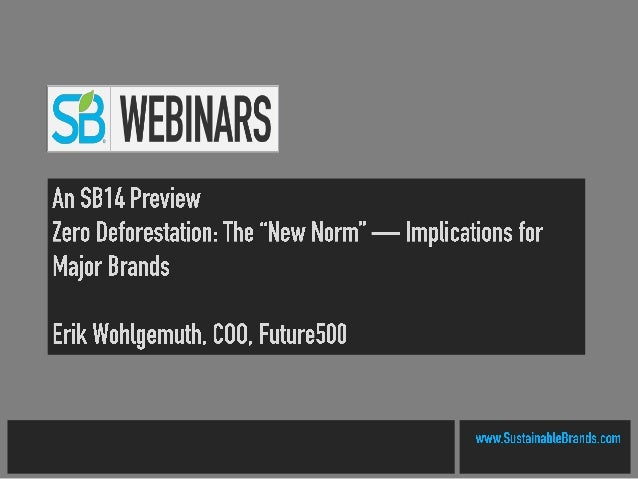 """SB14 Conference Preview Zero Deforestation: The """"New Norm"""" — Implications for Major Brands Erik Wohlgemuth COO Future 500 ..."""