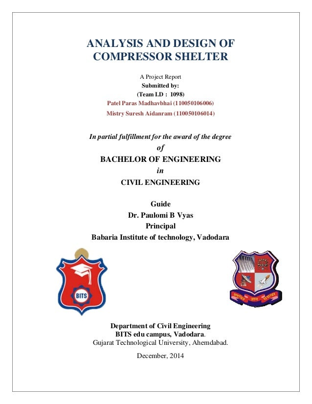 ANALYSIS AND DESIGN OF COMPRESSOR SHELTER A Project Report Submitted by: (Team I.D : 1098) Patel Paras Madhavbhai (1100501...