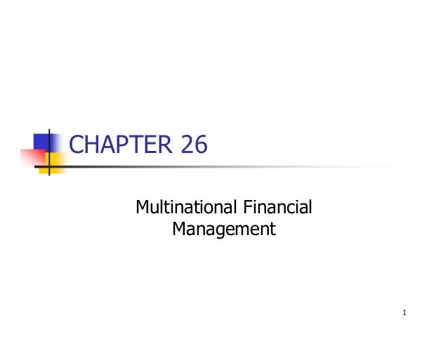 1 CHAPTER 26 Multinational Financial Management