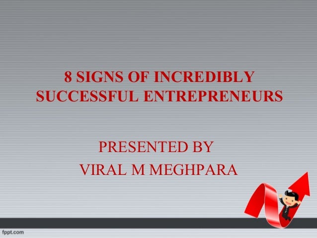 final presentation topic final presentation topic 8 signs of incredibly successful entrepreneurs presented by viral m meghpara
