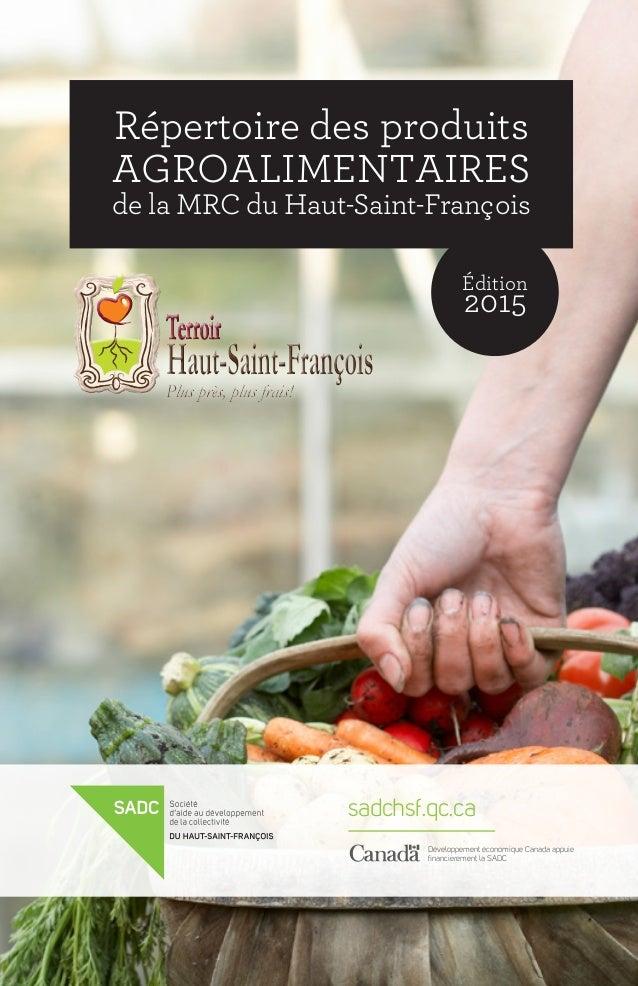 Répertoire des produits agroalimentaires de la MRC du Haut-Saint-François Édition 2015 sadchsf.qc.ca Développement économi...