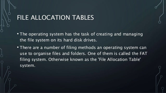 FILE ALLOCATION TABLES • The operating system has the task of creating and managing the file system on its hard disk drive...