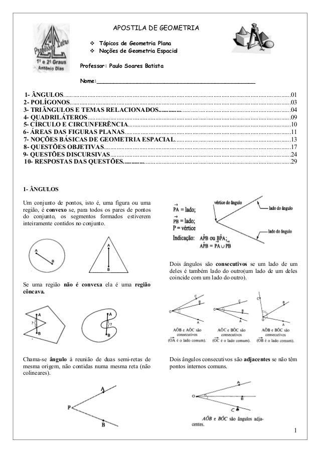 APOSTILA DE GEOMETRIA Tópicos de Geometria Plana Noções de Geometria Espacial Professor: Paulo Soares Batista Nome:_______...
