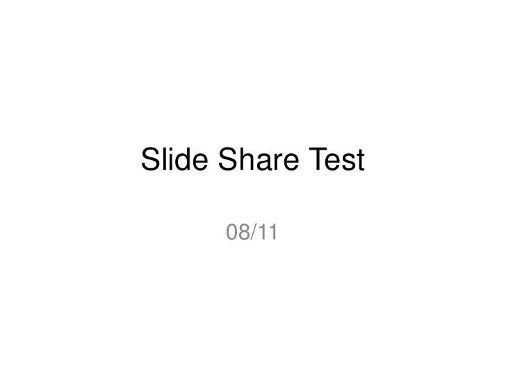Slide Share Test<br />08/11<br />