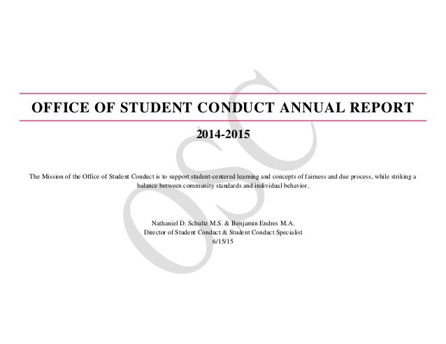 OFFICE OF STUDENT CONDUCT ANNUAL REPORT 2014-2015 The Mission of the Office of Student Conduct is to support student-cente...